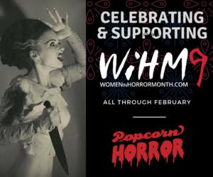 Popcorn Horror Celebrates Women in Horror Month!